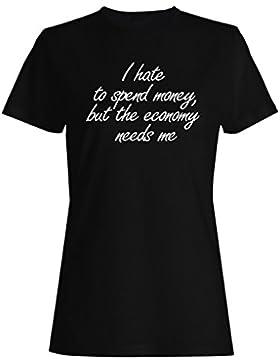 Odio gastar dinero, la economía me necesita camiseta de las mujeres s54f