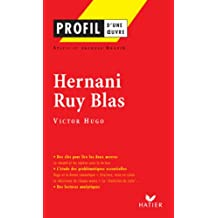 Profil - Hugo (Victor) : Hernani - Ruy Blas : Analyse littéraire de l'oeuvre (Profil d'une Oeuvre)