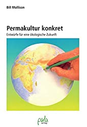 Permakultur konkret. Entwürfe für eine ökologische Zukunft