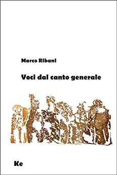 Voci dal canto generale (Poesia contemporanea Vol. 8) di [Ribani, Marco]