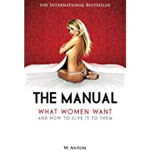 The Manual: What Women Want and How to Give It to Them by W. Anton (2010-12-23)
