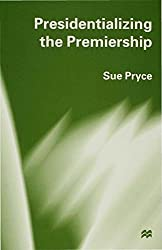 Presidentializing the Premiership: Prime Ministerial Advisory System and the Constitution by Sue Pryce (1997-08-29)