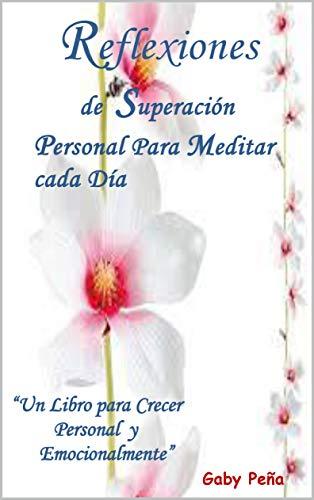"""Reflexiones de Superación Personal Para Meditar cada Día: Un Libro para Crecer Personal y Emocionalmente"""""""