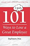 101 Ways to Lose a Great Employee: A Manager's Guide to Saying and Doing the Right Thing by Otis, Barbara (2013) Paperback