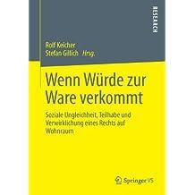 Wenn Würde zur Ware Verkommt: Soziale Ungleichheit, Teilhabe und Verwirklichung Eines Rechts auf Wohnraum (German Edition)