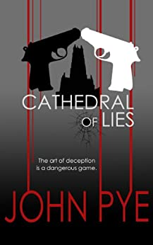 Cathedral of Lies: The art of deception is a dangerous game (Detective Inspector Doug Taylor Book 1) by [Pye, John]