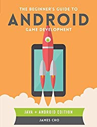 The Beginner's Guide to Android Game Development by Cho, James S. (July 28, 2014) Paperback