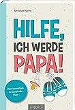 Hilfe, ich werde Papa!: Überlebenstipps für werdende Väter - Christian Hanne