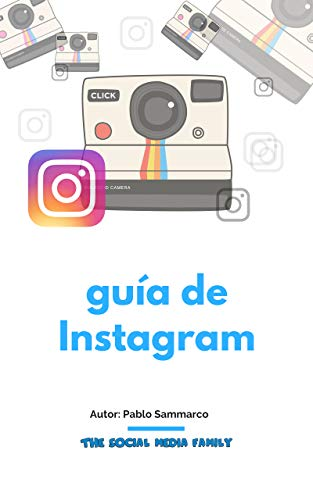 Alcanza el éxito con Instagram: Tutorial actualizado y completo de [Sammarco Molina, Pablo