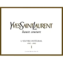 Yves Saint Laurent Haute Couture: The Complete Works, 1962-2002