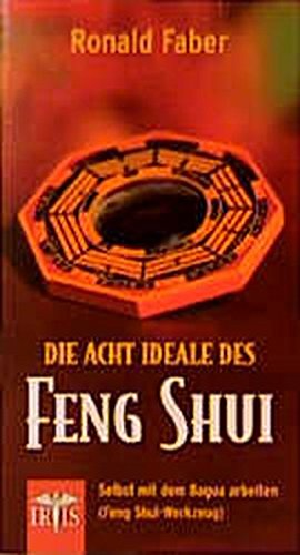 Die 8 Ideale des Feng Shui. Selbst mit dem Bagua arbeiten