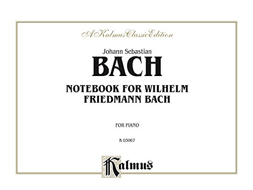 Notebook for Wilhelm Friedemann Bach: For Intermediate to Advanced Piano (Kalmus Edition) (English Edition)