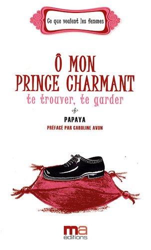 O mon prince charmant : te trouver, te garder