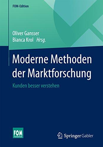 Moderne Methoden der Marktforschung: Kunden besser verstehen (FOM-Edition)