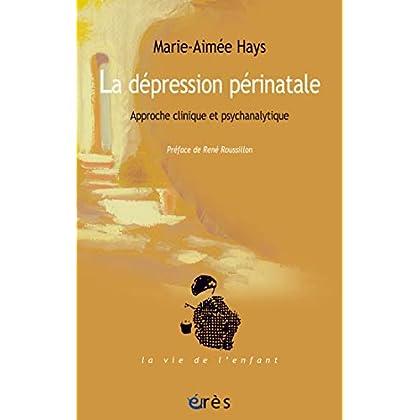 La dépression périnatale: Approche clinique et psychanalytique (La vie de l'enfant)