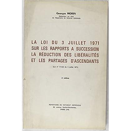 La loi du 3 juillet 1971 sur les rapports à succession la réduction des libéralités et les partages d'ascendants