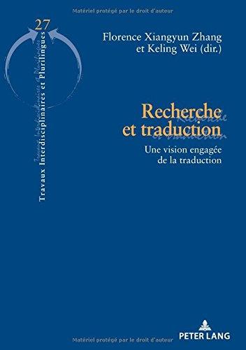 Recherche Et Traduction: Une Vision Engagee de la Traduction (Travaux Interdisciplinaires Et Plurilingues)