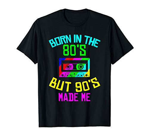 Born In The 80s But 90s Made Me T-Shirt. 5 Colours for Men or Women, S to 3XL