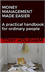 MONEY MANAGEMENT MADE EASIER : A practical handbook for ordinary people (English Edition)