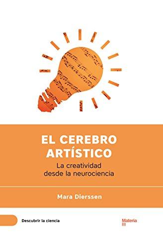 El cerebro artístico: La creatividad desde la neurociencia (Descubrir la Ciencia nº 3) por Mara Dierssen