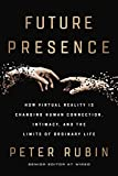 #9: Future Presence: How Virtual Reality Is Changing Human Connection, Intimacy, and the Limits of Ordinary Life