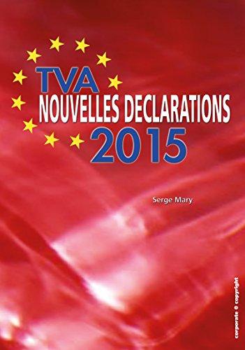 TVA - Nouvelles déclarations 2015: Vos nouvelles obligations déclaratives décortiquées et expliquées (Belgique) par Serge Mary