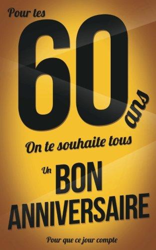 Bon anniversaire - 60 ans: Livre a ecrire: Volume 8 (Pour que ce jour compte) par Thibaut Pialat