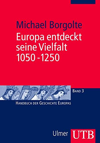 Europa entdeckt seine Vielfalt 1050-1250 (Handbuch der Geschichte Europas, Band 2298)