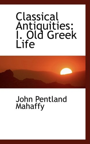 Classical Antiquities: I. Old Greek Life: 1