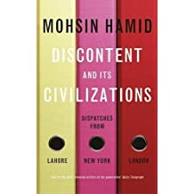 Discontent and Its Civilizations: Dispatches from Lahore, New York and London by Mohsin Hamid (2014-11-27)