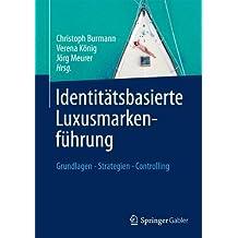 Identitätsbasierte Luxusmarkenführung: Grundlagen - Strategien - Controlling