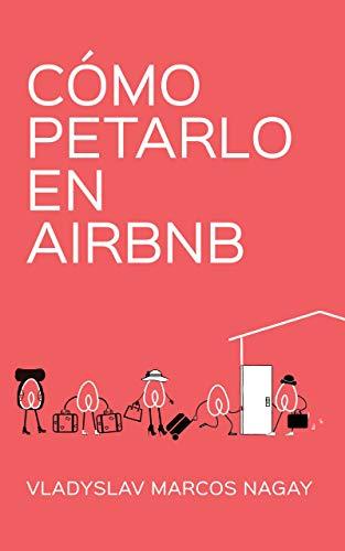 Cómo Petarlo en Airbnb eBook: Vladyslav Marcos Nagay: Amazon.es: Tienda Kindle
