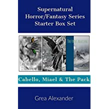 Supernatural Horror/Fantasy Series Starter Box Set: Cabello, Miael & The Pack (Series Starters Book 3)