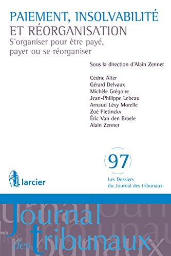 Paiement, insolvabilité et réorganisation: S'organiser pour être payé, payer ou se réorganiser (Les Dossiers du Journal des tribunaux t. 97)