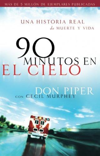 90 minutos en el cielo: Una historia real de vida y muerte (Spanish Language Edition) por Don Piper