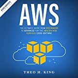 AWS: The Ultimate Guide from Beginners to Advanced for the Amazon Web Services (2020 Edition)