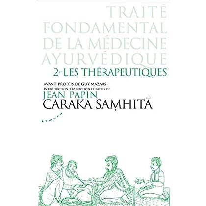 Caraka Samhita - Traité fondamental de la médecine ayurvédique : Tome 2 : Les thérapeutiques