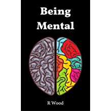Being Mental: How I overcame five mental disorders, two suicide attempts, and three months of self-harming (English Edition)