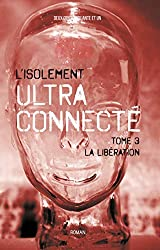 L'Isolement ultra-connecté Tome 3: La libération