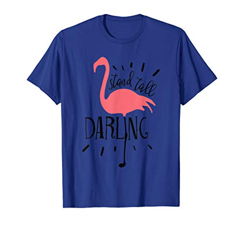 8b7579a1699e Funny Pink Flamingo Gift Summer Beach Stand Tall Darling T-Shirt