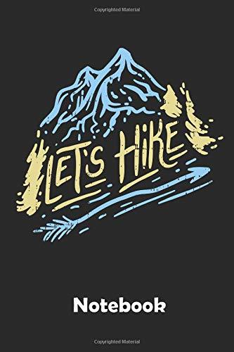 Let's Hike Notebook: Ein Notizbuch für alle Gelegenheiten. Besonders geeignet als Geschenk für Wander Liebhaber. 110 Seiten Blanko.