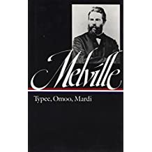 Melville: Typee, Omoo, Mardi - A Peep at Polynesian Life: A Narrative of Adventures in the South Seas and a Voyage Thither (Library of America)