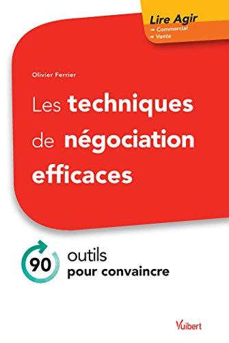 Les techniques de négociation efficaces - 90 outils pour convaincre par Olivier Ferrier