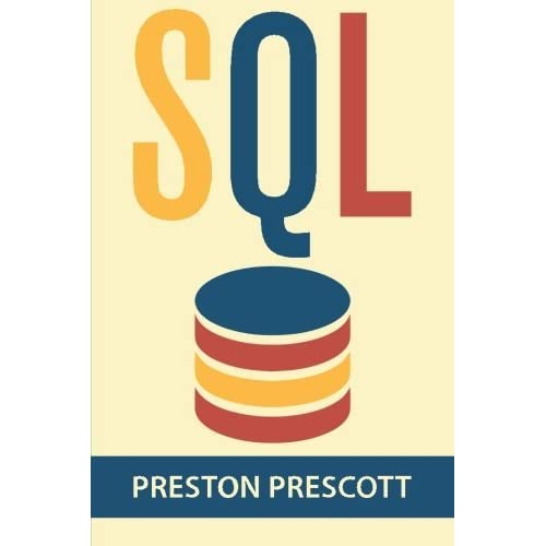 SQL for Beginners: Learn the Structured Query Language for the Most Popular Databases including Microsoft SQL Server, MySQL, MariaDB, PostgreSQL, and Oracle by Preston Prescott (2015-02-16)