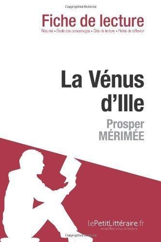 La Vénus d'Ille de Prosper Mérimée (Analyse de l'oeuvre): Comprendre la littérature avec lePetitLittéraire.fr par Claire Cornillon