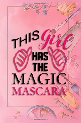 This Girl Has The Magic Mascara: Blank Lined Notebook Journal Diary Composition Notepad 120 Pages...