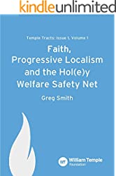 Faith, Progressive Localism & the Hol(e)y Welfare Safety Net (Temple Tracts Book 1)