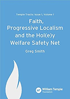 Faith, Progressive Localism & the Hol(e)y Welfare Safety Net (Temple Tracts Book 1) by [Smith, Greg]