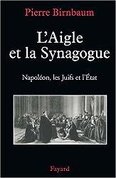 L'Aigle et la Synagogue : Napoléon, les Juifs et l'Etat