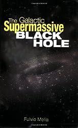 The Galactic Supermassive Black Hole by Fulvio Melia (2007-04-08)